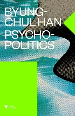 Psychopolitics : Neoliberalism and New T