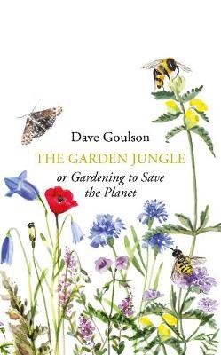 Garden Jungle: or Gardening to Save the