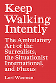 Keep Walking Intently, Psychogeography, Situtationist International, Situationists, fluxes, Theory of the derive